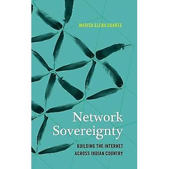 Network Sovereignty - Building the Internet across Indian Country by M