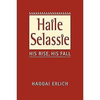 Haile Selassie - Hans Uppgång - Hans fall av Haggai Erlich - 9781626377547