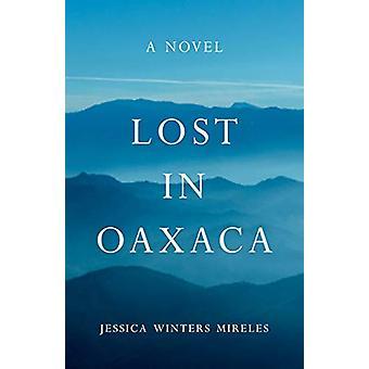 Lost in Oaxaca by Jessica Winters Mireles - 9781631528804 Book