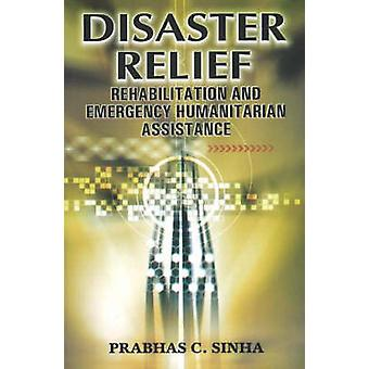 Disaster Relief - Rehabilitation and Emergency Humanitarian Assistance