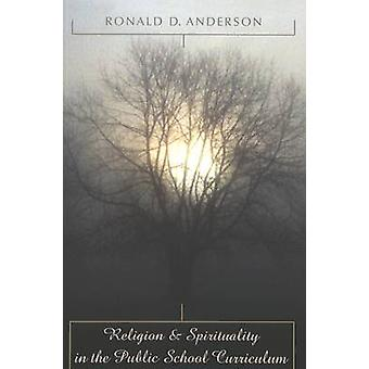 Religion & Spirituality in the Public School Curriculum by Ronald D.