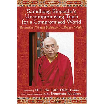 Samdhong Rinpoche - Uncompromising Truth for a Compromised World - Tibe