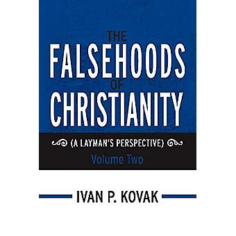 The Falsehoods of Christianity - Volume Two - (A Layman's Perspective)