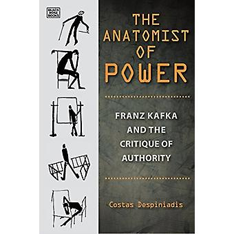 The Anatomist of Power  Franz Kafka and the Critique of Authority by Costas Despiniadis & Translated by Stelios Kapsomenos