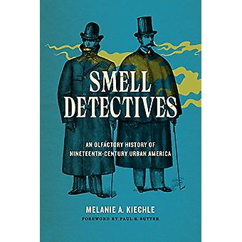 Smell Detectives - An Olfactory History of Nineteenth-Century Urban Am