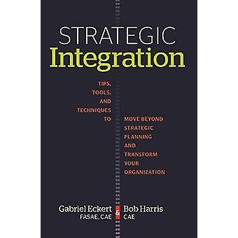 Strategic Integration - Tips - Tools - and Techniques to Move Beyond S