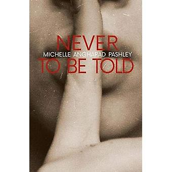 Never to Be Told by Michelle Angharad Pashley - 9781788640565 Book