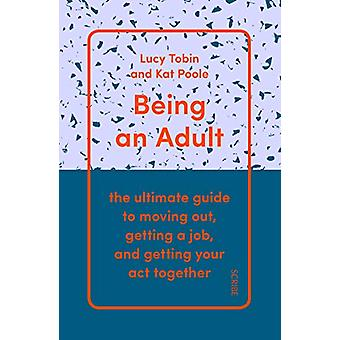 Being an Adult - the ultimate guide to moving out - getting a job - an