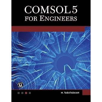 COMSOL 5 for Engineers by M. Tabatabaian - 9781942270423 Book