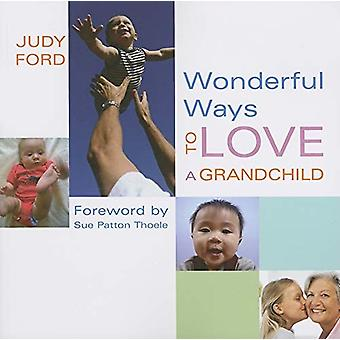 Wonderful Ways to Love a Grandchild by Judy Ford - 9781573242943 Book