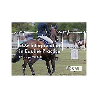 ECG Interpretation in Equine Practice by Katharyn Mitchell
