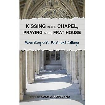 Kissing in the Chapel - Praying in the Frat House - Wrestling with Fai