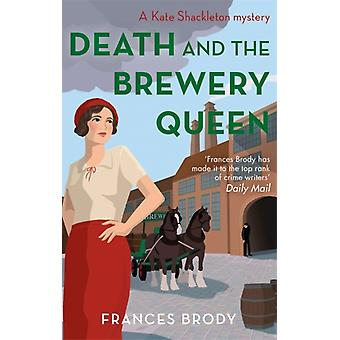 Death and the Brewery Queen Book 12 in the Kate Shackleton mysteries par Frances Brody