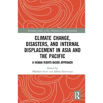 Climate Change Disasters and Internal Displacement in Asia and the Pacific by Edited by Albert Salamanca Edited by Matthew Scott