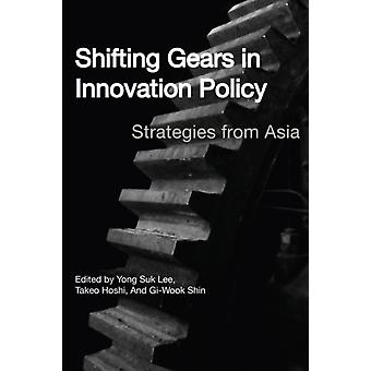 Shifting Gears in Innovation Policy by Edited by Yong Suk Lee & Edited by Takeo Hoshi & Edited by GI Wook Shin