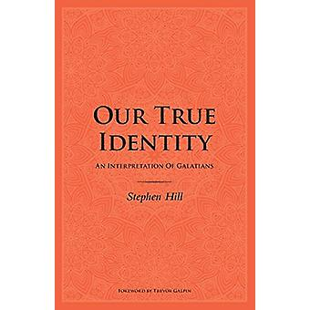 Our True Identity - An Interpretation Of Galatians by Stephen Hill - 9