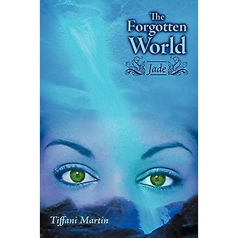 The Forgotten World - Jade by Tiffani Martin - 9781458202611 Book