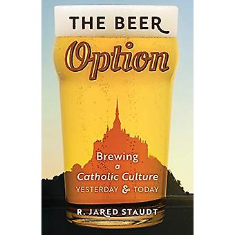 The Beer Option - Brewing a Catholic Culture - Yesterday & Today b