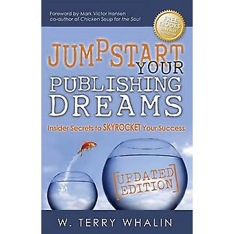 Jumpstart Your Publishing Dreams - Insider Secrets för att skjuta upp din S
