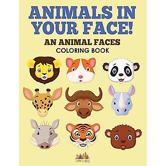 Animals in Your Face! an Animal Faces Coloring Book by Activity Attic