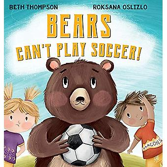Bears Can't Play Soccer by Beth Thompson - 9781916468054 Book