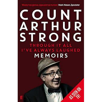 Através dele All Ive Always Laughed Memoirs of Count Arthur Strong by Strong & Count Arthur