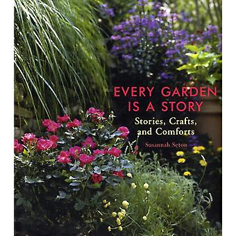 Every Garden is a Story  Stories Crafts and Comforts from the Garden by Susannah Seton