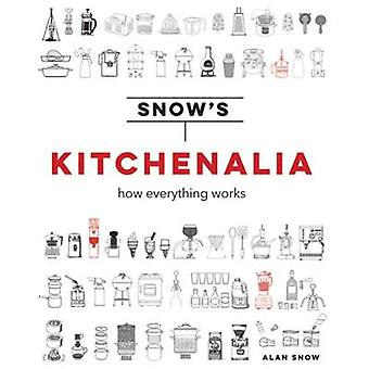 Snow's Kitchenalia - how everything works by Alan Snow - 9781911216735