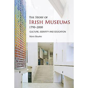 The Story of Irish Museums 1790-2000 - Culture - Identity and Educatio