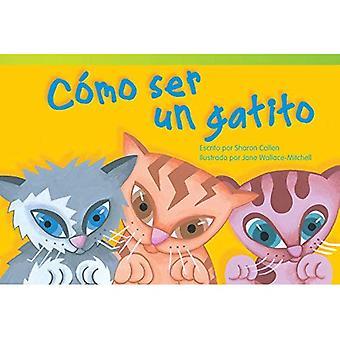 Como Ser un Gatito = How to Be een Kitten (Lees! Ontdek! Stel je voor! Fictie lezers: Niveau 1.4)