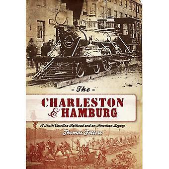 Den Charleston & Hamburg: En South Carolina Railroad & en amerikansk arv