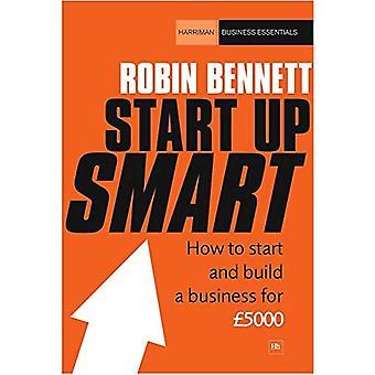 Start-up Smart: Hoe te starten en opbouwen van een succesvol bedrijf op een begroting