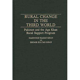 Rural Change in the Third World Pakistan and the Aga Khan Rural Support Program by Khan & Mahmood Hasan