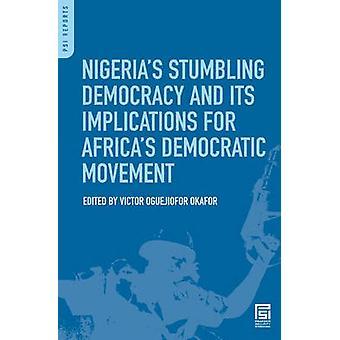 Nigerias Demokratie and Its Implications for Africas Demokratiebewegung von Okafor & Victor stolpern