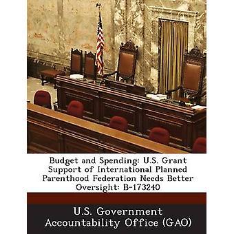 Budgets und Ausgaben US Grant Unterstützung der International Planned Parenthood Federation braucht bessere Aufsicht B173240 von U.s. Government Accountability Office