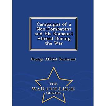 Kampanjer av en NonCombatant och hans Romaunt utomlands under kriget Krigshögskolan serien av Townsend & George Alfred