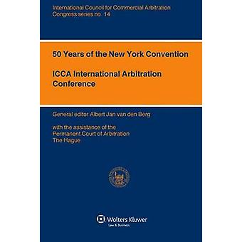 50 Years of the New York Convention ICCA International Arbitration Conference by van den Berg & Albert Jan