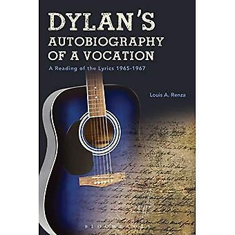 Dylan's Autobiography of a Vocation: A Reading of the� Lyrics 1965-1967