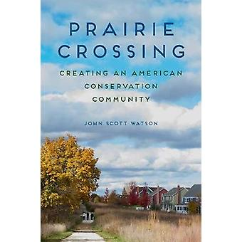 Prairie Crossing - Creating an American Conservation Community by John