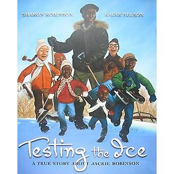 Testing the Ice - A True Story about Jackie Robinson by Sharon Robinso