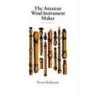 Amateur Wind Instrument Maker (Revised edition) by T. Robinson - 9780