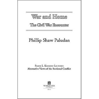 War and Home - the Civil War Encounter by Phillip Shaw Paludan - 97808