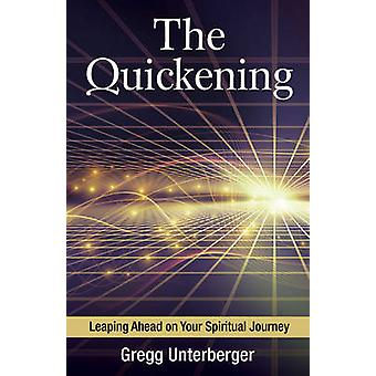 The Quickening - Leaping Ahead on Your Spiritual Journey by Gregg Unte