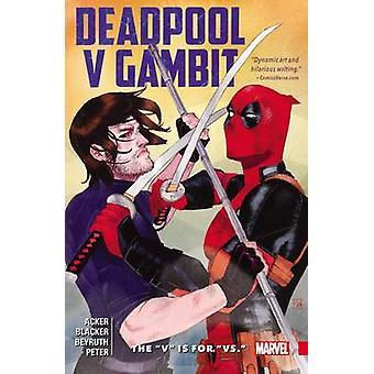 Deadpool vs. Gambit - the 'V' is for 'vs.' by Ben Acker - Ben Blacker