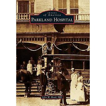 Parkland Hospital by John W Boyd M D - 9781467134002 Book
