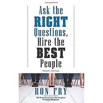 Ask the Right Questions - Hire the Best People by Ron Fry - 978163265