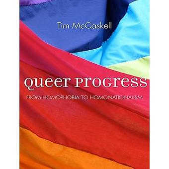 Queer Progress - From Homophobia to Homonationalism by Tim McCaskell -