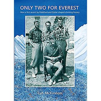 Only Two for Everest - How a First Ascent by Riddiford and Cotter Shap