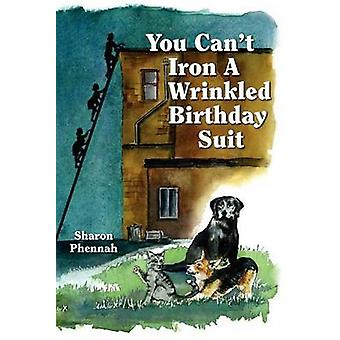 You Can't Iron a Wrinkled Birthday Suit by Sharon Phennah - 978193708