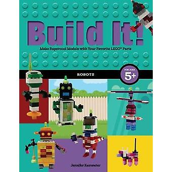 Build It! Robots - Make Supercool Models with Your Favorite LEGO (R) P
